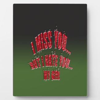 I Miss You But I Hate You My Girl With Background Plaques