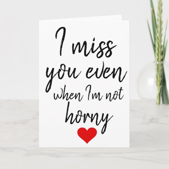 I Miss You Even When Im Not Horny Valentines Card Zazzlecom