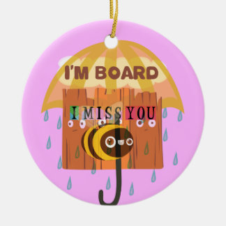 I Miss You in the rain I am bored Ceramic Ornament