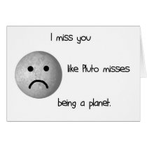 I miss you like Pluto misses being a planet Card