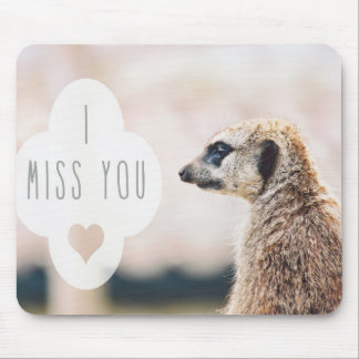 I Miss You Meerkat Mouse Pad
