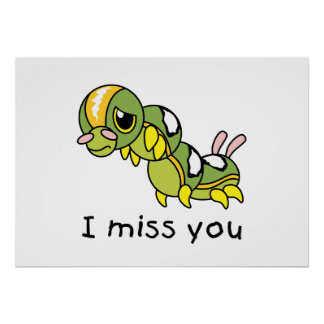 I Miss You Sad Lonely Crying Weeping Caterpillar Print