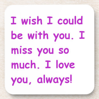 I miss you so much love always wish could be with coaster