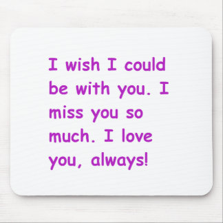 I miss you so much love always wish could be with mouse pad