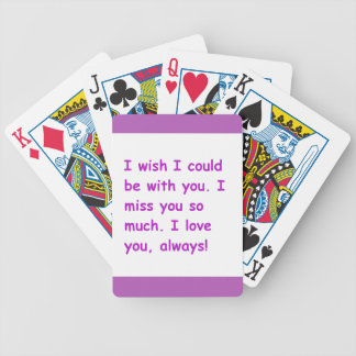 I miss you so much love always wish could be with bicycle playing cards