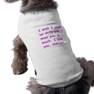 I miss you so much love always wish could be with shirt