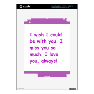 I miss you so much love always wish could be with iPad 3 skin