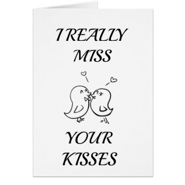 i ***MISS*** YOUR ***KISSES*** Card