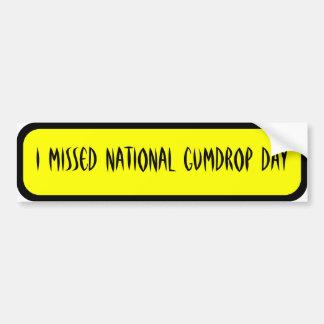 I missed national gumdrop day car bumper sticker