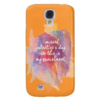 I missed valentine's day and this is my punishment galaxy s4 case