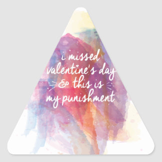 I missed valentine's day and this is my punishment triangle sticker