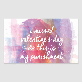 I missed valentine's day and this is my punishment rectangular sticker