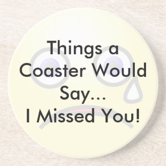 I Missed You Coaster