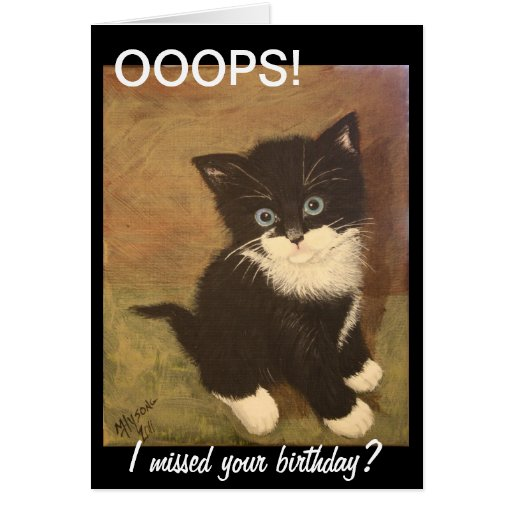 I missed your birthday? greeting card