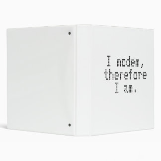 I modem, therefore I am. 3 Ring Binder