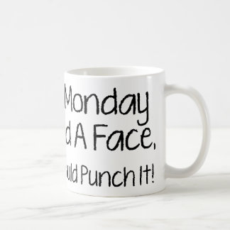 I Monday Had A Face, I Would Punch It! Coffee Mug