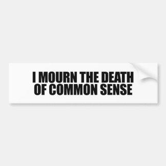 I mourn the death of common sense car bumper sticker