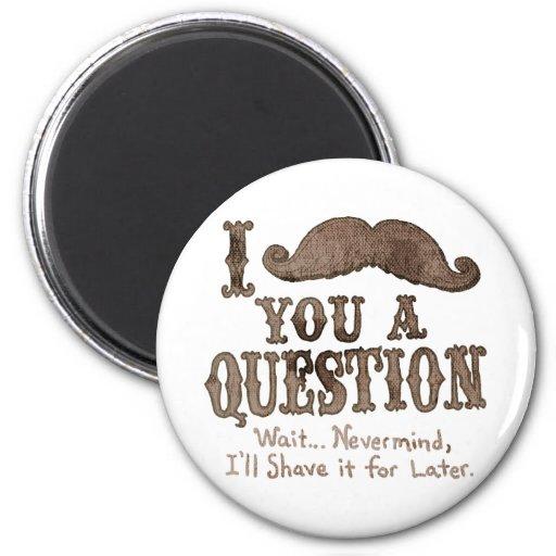 I Moustache a Question Magnet