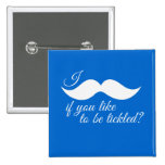 I MOUSTACHE IF YOU LIKE TO BE TICKLED -.png Pinback Button