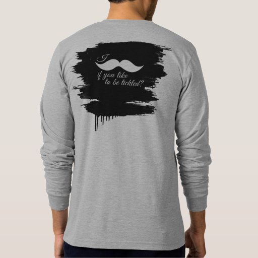I MOUSTACHE IF YOU LIKE TO BE TICKLED -.png Shirts