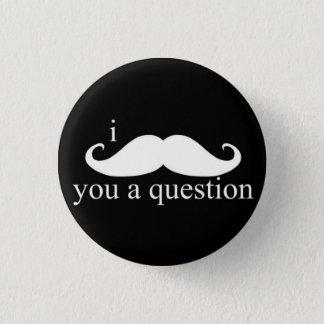 I Moustache You A Question Button