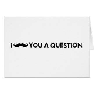 I moustache you a question greeting card