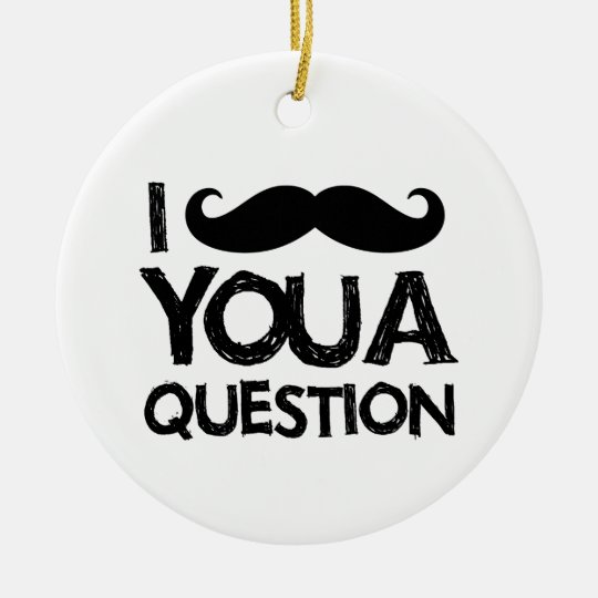 I moustache you a question (distressed design) ceramic ornament