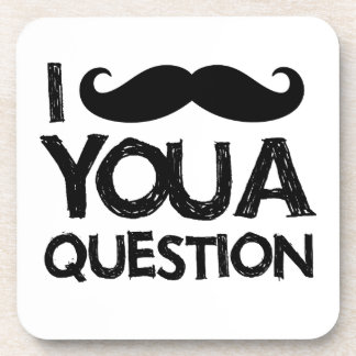 I moustache you a question distressed design coaster