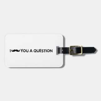 I moustache you a question tags for bags