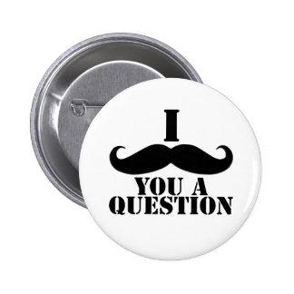 I Moustache You A Question Pinback Button
