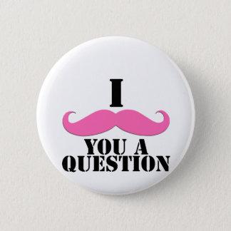 I Moustache You A Question Pink Moustache Button