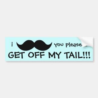 i Moustache you, GET OFF MY TAIL! cute bumper sign Bumper Sticker