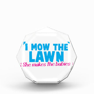 I MOW THE LAWN she makes the babies Awards