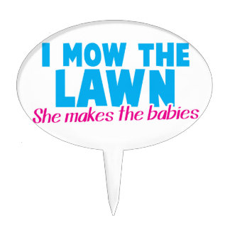 I MOW THE LAWN she makes the babies Cake Toppers