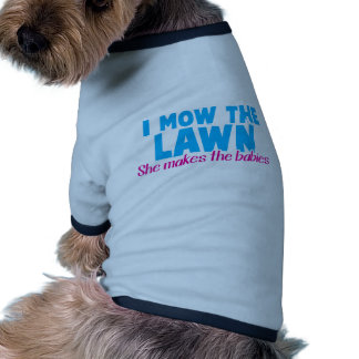 I MOW THE LAWN she makes the babies Dog Shirt