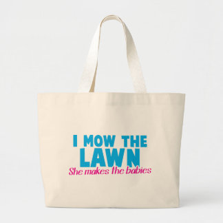 I MOW THE LAWN she makes the babies Large Tote Bag
