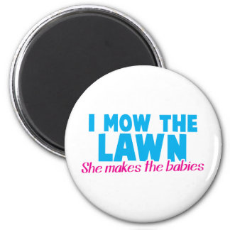 I MOW THE LAWN she makes the babies Magnet