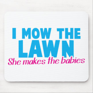 I MOW THE LAWN she makes the babies Mouse Pad