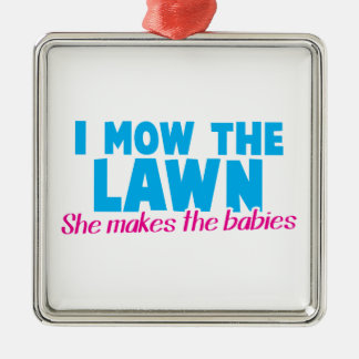 I MOW THE LAWN she makes the babies Square Metal Christmas Ornament
