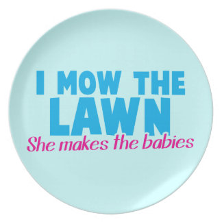 I MOW THE LAWN she makes the babies Plate