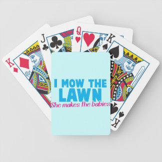 I MOW THE LAWN she makes the babies Bicycle Playing Cards