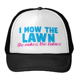 I MOW THE LAWN she makes the Trucker Hat
