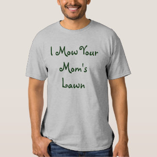 I Mow Your Mom's Lawn Tee Shirt