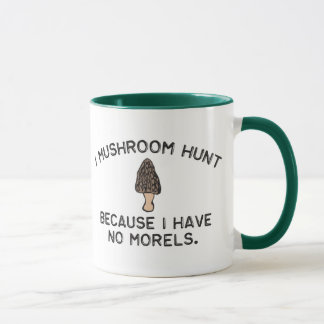 I Mushroom Hunt because I have no Morels Mug