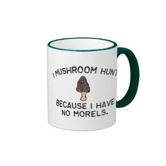 I Mushroom Hunt because I have no Morels Ringer Mug