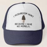 """I Mushroom Hunt because I have no Morels Trucker Hat<br><div class=""""desc"""">Funny sponge mushroom pun design</div>"""