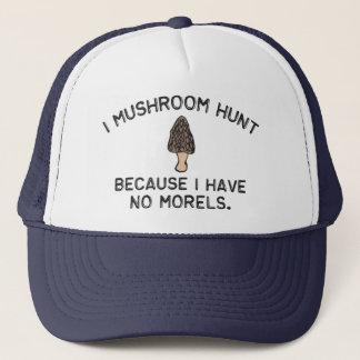 I Mushroom Hunt because I have no Morels Trucker Hat