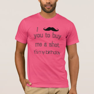 I must ask you to buy me a shot T-Shirt