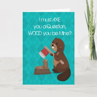 I Must AXE you a Question, WOOD you be mine? Card