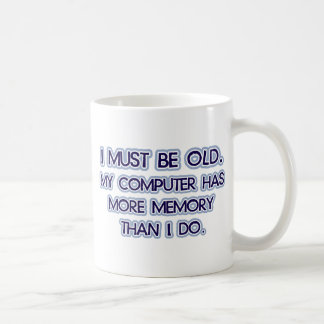 I must be old, my computer has more memory then I Coffee Mug